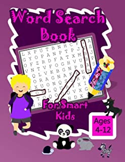 Word Search Book for Smart Kids Ages 4-12: First Kids Word Search Puzzle Book ages 4-6; 6-8 & 8-12, Wonder Words Puzzle Bo...
