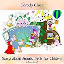 Songs About Animals, Birds For Children (Remastered 2020)
