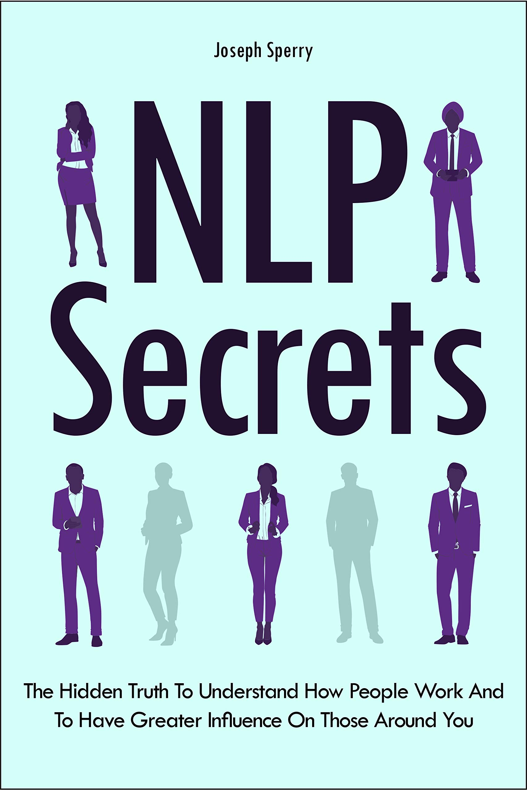 Image OfNLP Secrets: The Hidden Truth To Understand How People Work And To Have Greater Influence On Those Around You