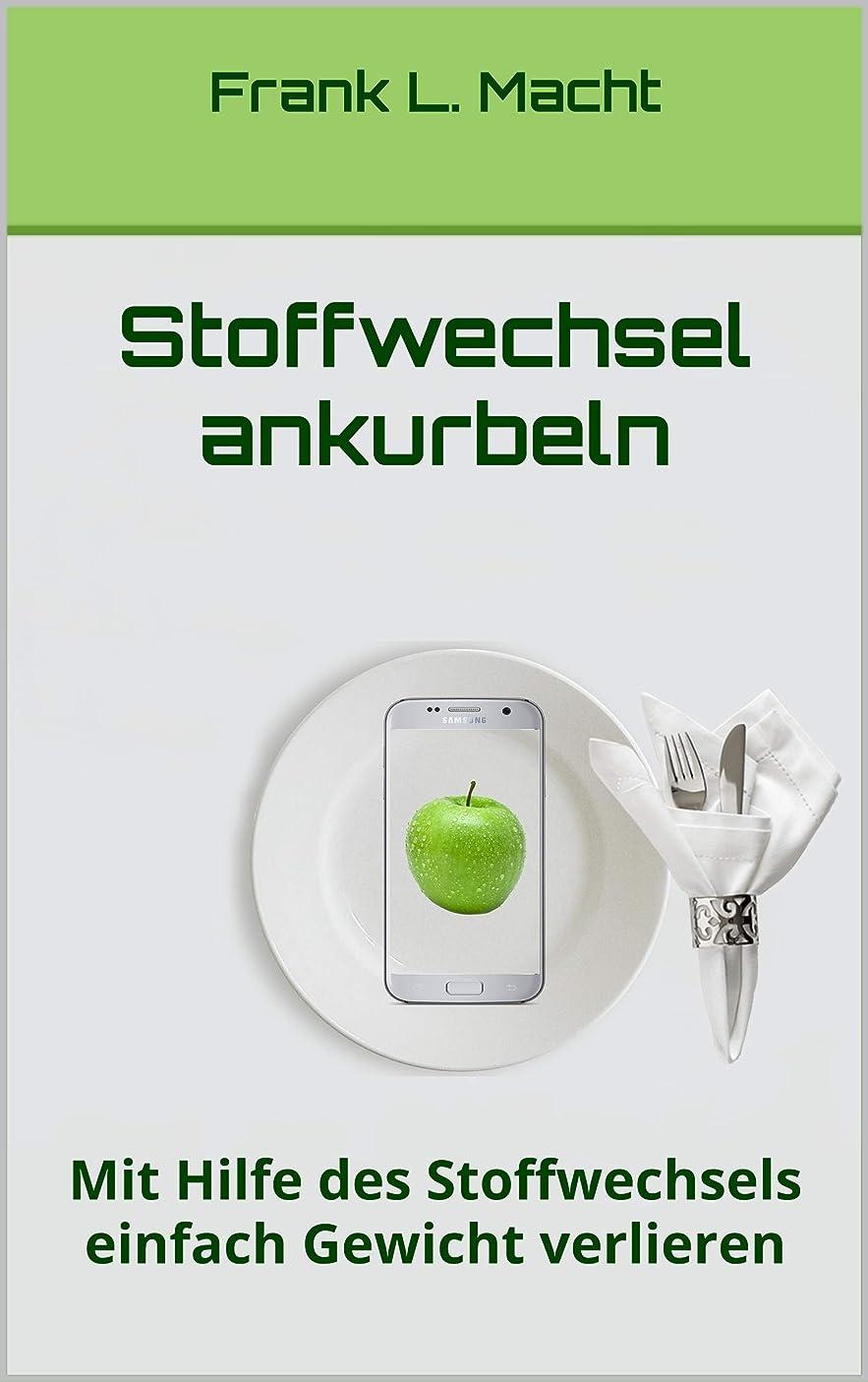 Stoffwechsel ankurbeln: Mit Hilfe des Stoffwechsels einfach Gewicht verlieren (stoffwechsel beschleunigen, stoffwechseldi?t, stoffwechsel anregen (German Edition)
