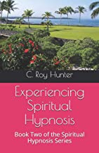 Experiencing Spiritual Hypnosis: Book Two of the Spiritual Hypnosis Series