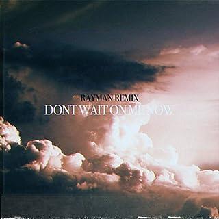 Don't Wait On Me Now (Remix)