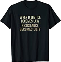 When Injustice Becomes Law - Resistance Becomes Duty - Shirt