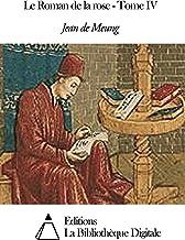 Le Roman de la rose - Tome IV (French Edition)