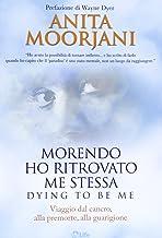 Scaricare Libri Morendo ho ritrovato me stessa. Viaggio dal cancro, alla premorte, alla guarigione PDF