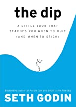 The Dip: A Little Book That Teaches You When to Quit and When to Stick