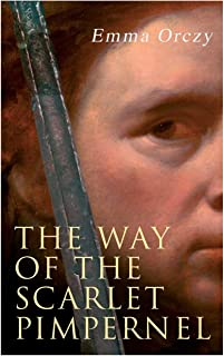 The Way of the Scarlet Pimpernel: Historical Action-Adventure Novel