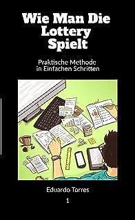 Wie Man Die Lottery Spielt: Praktische Methode in Einfachen Schritten (Cómo Jugar a la Lotería 1) (German Edition)