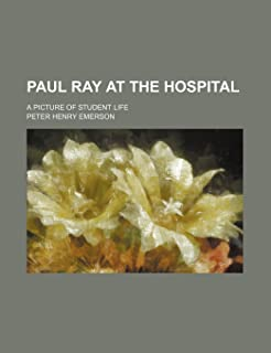 Paul Ray at the Hospital; A Picture of Student Life