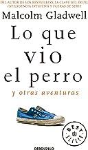 Lo que vio el perro: Y otras aventuras / What the Dog Saw: And Other Adventures (Spanish Edition)