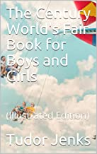 The Century World's Fair Book for Boys and Girls / Being the Adventures of Harry and Philip with Their Tutor, / Mr. Douglass, at the World's Columbian Exposition: (Illustrated Edition)