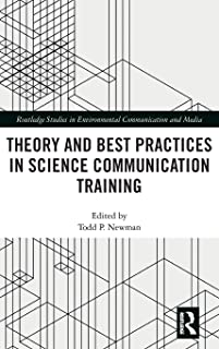 Theory and Best Practices in Science Communication Training (Routledge Studies in Environmental Communication and Media)