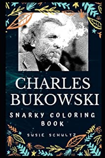 Charles Bukowski Snarky Coloring Book: A German-American Poet.