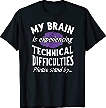 My Brain experiencing Technical Difficulties Stand By Shirt