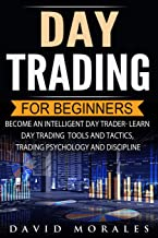 Day Trading For Beginners- Become An Intelligent Day Trader. Learn Day Trading Tools and Tactics, Trading Psychology and Discipline (Day Trading Stocks, Stock Market, Day Trading Warren, Day Tr)