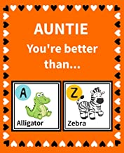 Auntie You're better than: Reasons Why I Love my Auntie Fill in the Blank Book Size 7.5 x 9.25 (Animals A to Z)