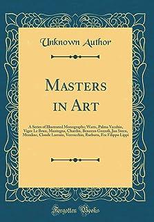 Masters in Art: A Series of Illustrated Monographs; Watts, Palma Vecchio, Vigee Le Brun, Mantegna, Chardin, Benozzo Gozzol...