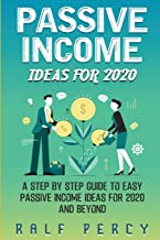 Passive Income Ideas For 2020: A Step by Step Guide to Easy Passive Income Ideas For 2020 and Beyond.
