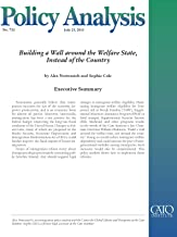 Building a Wall Around the Welfare State, Instead of the Country (Policy Analysis 732) (Cato Policy Analysis)