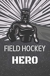Field Hockey Hero: Field Hockey Notebook, Planner or Journal | Size 6 x 9 | 110 Lined Pages | Office Equipment, Supplies |Funny Field Hockey Gift Idea for Christmas or Birthday