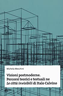 Visioni postmoderne. Percorsi teorici e testuali ne «Le città invisibili» di Italo Calvino