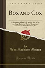 Box and Cox, Vol. 21: A Romance of Real Life in One Act, With the Stage Business, Cast of Characters, Costumes, Relative P...