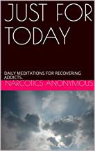 JUST FOR TODAY: DAILY MEDITATIONS FOR RECOVERING ADDICTS.