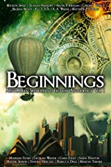 Beginnings: An Australian Speculative Fiction Anthology Kindle Edition