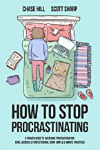 How to Stop Procrastinating: A Proven Guide to Overcome Procrastination, Cure Laziness & Perfectionism, Using Simple 5-Min...