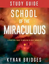 School of the Miraculous Study Guide: A Practical Guide to Walking in Daily Miracles