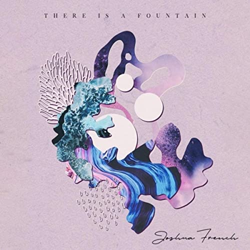 Joshua French - There Is a Fountain (2019)