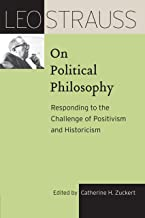 Leo Strauss on Political Philosophy: Responding to the Challenge of Positivism and Historicism (The Leo Strauss Transcript...