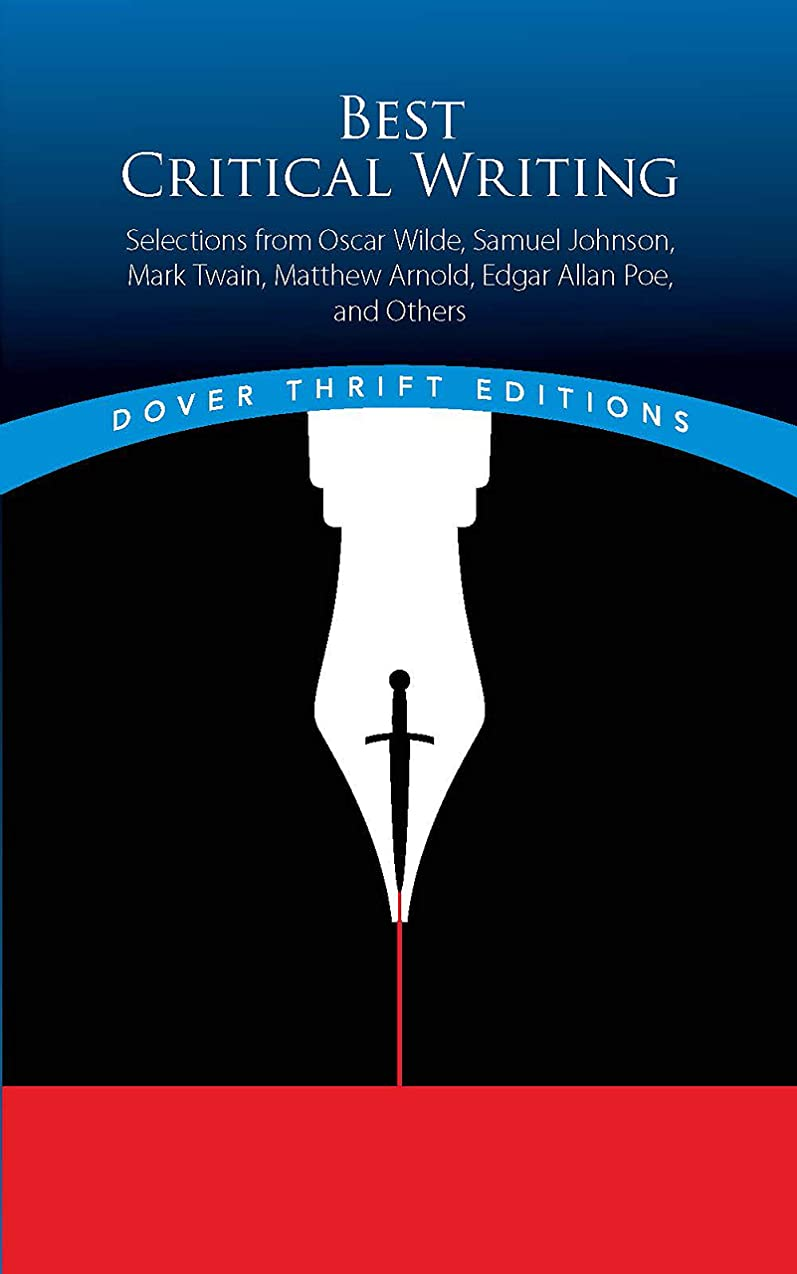 小さいヘビーヒットBest Critical Writing: Selections from Oscar Wilde, Samuel Johnson, Mark Twain, Matthew Arnold, Edgar Allan Poe, and Others (Dover Thrift Editions) (English Edition)