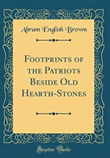 Footprints of the Patriots Beside Old Hearth-Stones (Classic Reprint)
