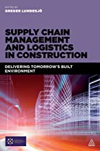 Supply Chain Management and Logistics in Construction: Delivering Tomorrow's Built Environment