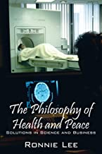The Philosophy of Health and Peace: Solutions in Science and Business