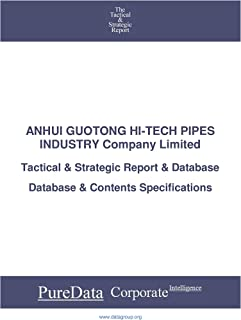 ANHUI GUOTONG HI-TECH PIPES INDUSTRY Company Limited: Tactical & Strategic Database Specifications (Tactical & Strategic -...