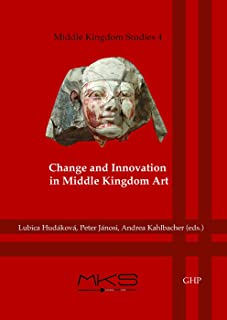 Change and Innovation in Middle Kingdom Art: Proceedings of the Meketre Study Day Held at the Kunsthistorisches Museum, Vienna (3rd May 2013) (Middle Kingdom Studies) (English and French Edition)