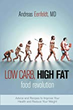 Low Carb, High Fat Food Revolution: Advice and Recipes to Improve Your Health and Reduce Your Weight