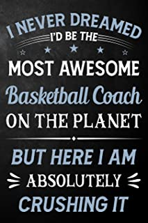I Never Dreamed I'd Be The Most Awesome Basketball Coach On The Planet But Here I Am Absolutely Crushing It: Basketball Co...