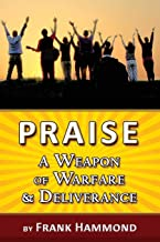 Praise - A Weapon of Warfare and Deliverance
