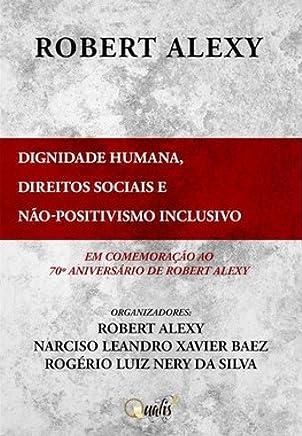 Dignidade Humana, Direitos Sociais e não-Positivismo Inclusivo: Em comemoração ao 70º aniversário de Robert Alexy