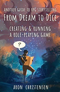 From Dream To Dice: Creating & Running a Role-Playing Game