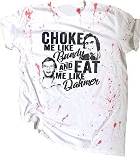 Choke Me Like Bundy Eat Me Like Dahmer Horror Movie Fan Tops Novelty Short Sleeve Shirt