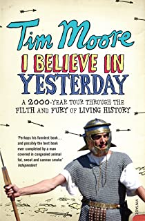 I Believe In Yesterday: A 2000 year Tour through the Filth and Fury of Living History