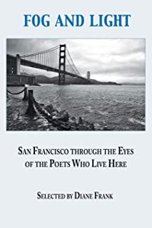 Fog and Light: San Francisco through the Eyes of the Poets Who Live Here