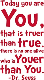TODAY YOU ARE YOU, THAT IS TRUER THAN TRUE. THERE IS NO ONE ALIVE WHO IS YOUER THAN YOU vinyl Sticker Decal (11