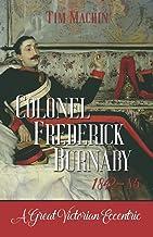 Colonel Frederick Burnaby 1842-85: A Great Victorian Eccentric