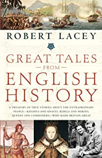 Great Tales from English History: A Treasury of True Stories About the Extraordinary People -- Knights and Knaves, Rebels ...