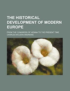 The Historical Development of Modern Europe (Volume 1); From the Congress of Vienna to the Present Time